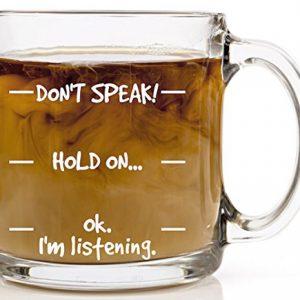 Don't Speak! Funny Coffee Mug - 13 oz Glass